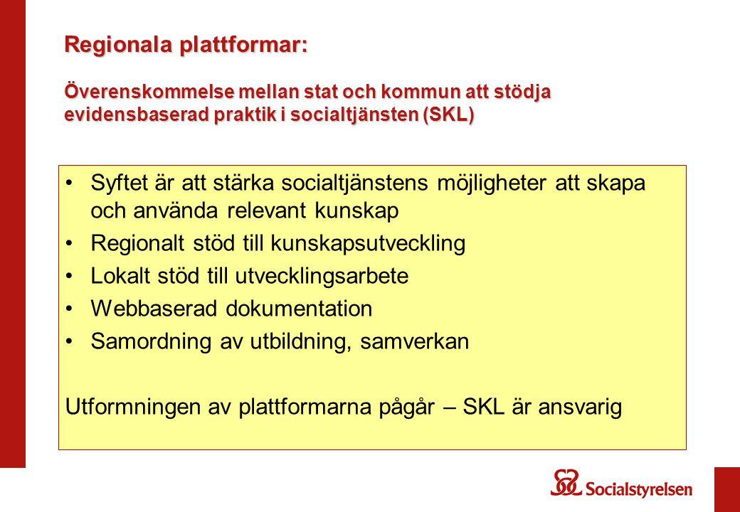 Regionala plattformar: Överenskommelse mellan stat och kommun att stödja evidensbaserad praktik i socialtjänsten (SKL) •Syftet är att stärka socialtjä