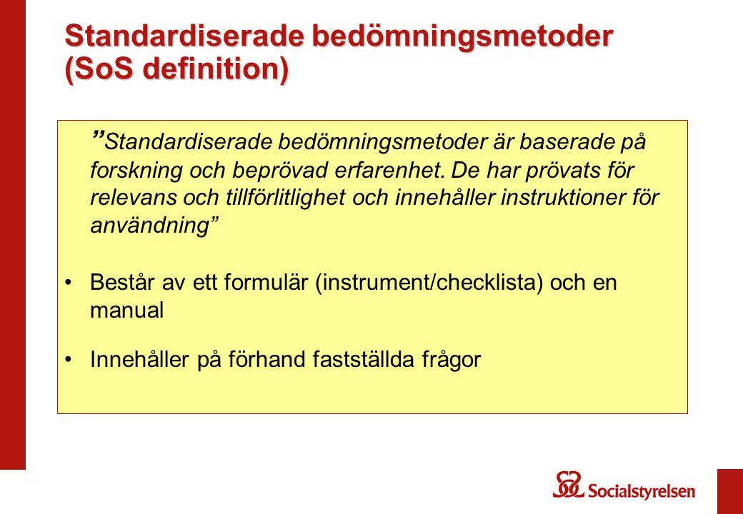 """Standardiserade bedömningsmetoder (SoS definition) """" Standardiserade bedömningsmetoder är baserade på forskning och beprövad erfarenhet. De har prövat"""