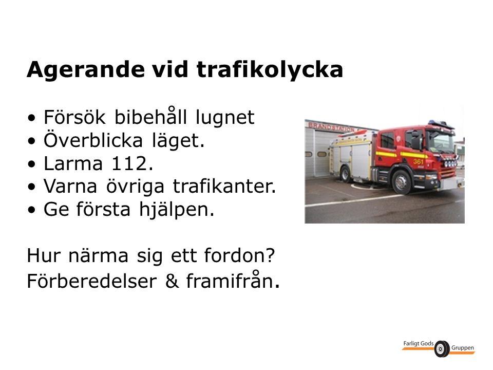 Agerande vid trafikolycka • Försök bibehåll lugnet • Överblicka läget. • Larma 112. • Varna övriga trafikanter. • Ge första hjälpen. Hur närma sig ett