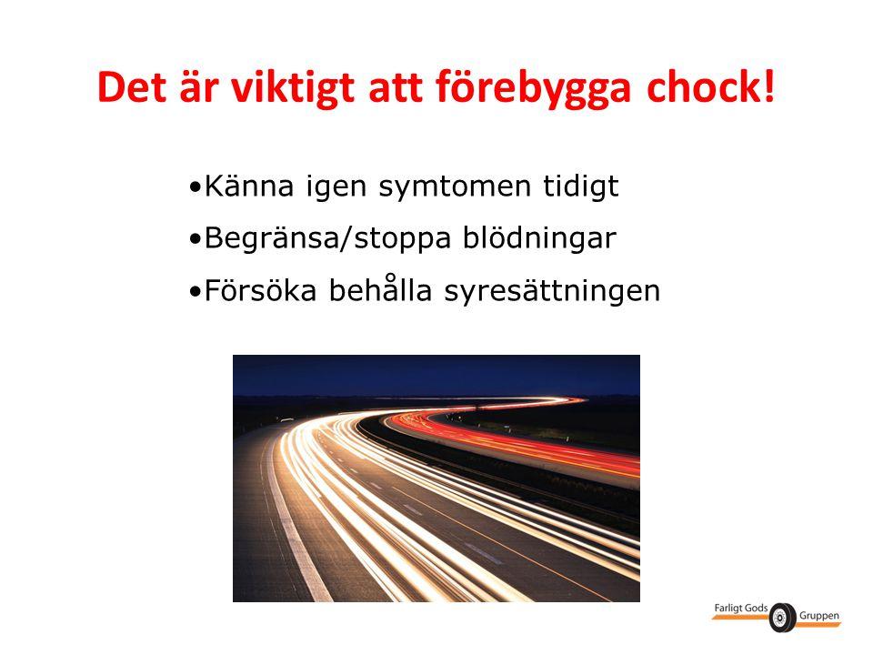Det är viktigt att förebygga chock! •Känna igen symtomen tidigt •Begränsa/stoppa blödningar •Försöka behålla syresättningen