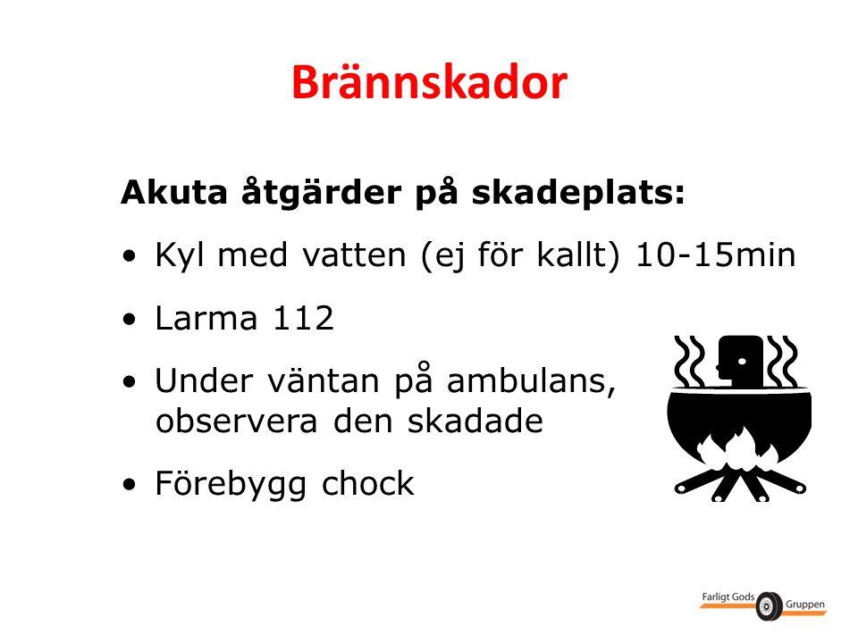 Akuta åtgärder på skadeplats: •Kyl med vatten (ej för kallt) 10-15min •Larma 112 •Under väntan på ambulans, observera den skadade •Förebygg chock Brän