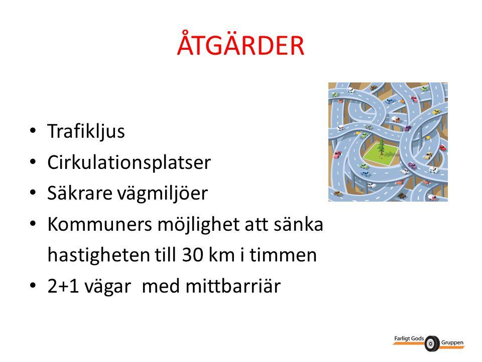 ÅTGÄRDER • Trafikljus • Cirkulationsplatser • Säkrare vägmiljöer • Kommuners möjlighet att sänka hastigheten till 30 km i timmen • 2+1 vägar med mittb