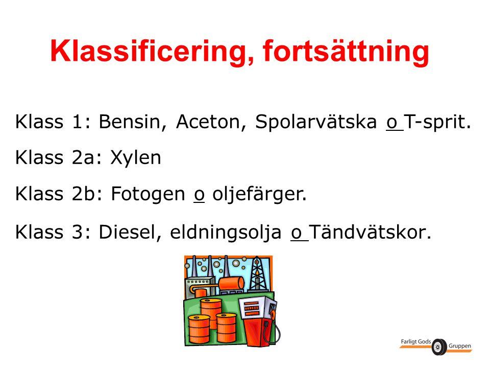 Klass 1: Bensin, Aceton, Spolarvätska o T-sprit. Klass 2a: Xylen Klass 2b: Fotogen o oljefärger. Klass 3: Diesel, eldningsolja o Tändvätskor. Klassifi