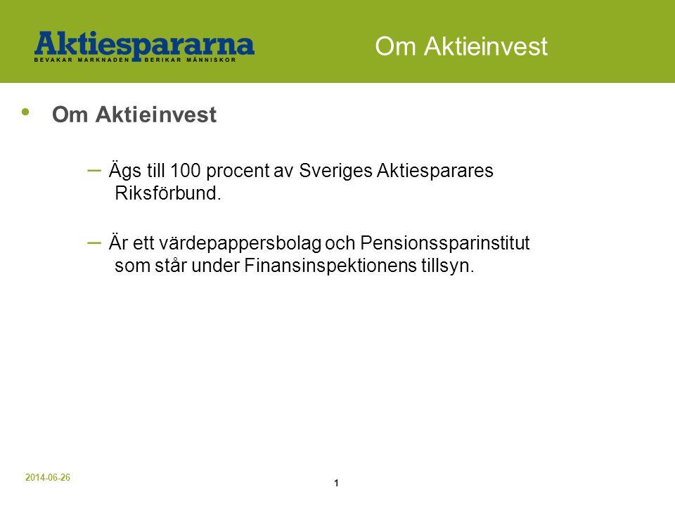 2014-06-26 1 Om Aktieinvest • Om Aktieinvest – Ägs till 100 procent av Sveriges Aktiesparares Riksförbund. – Är ett värdepappersbolag och Pensionsspar