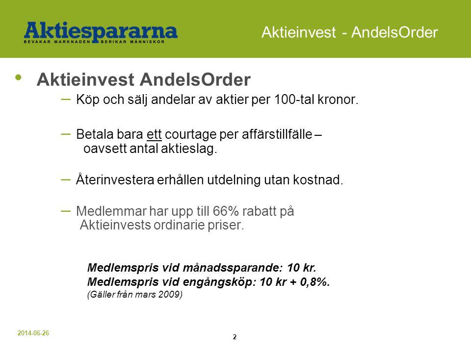 2014-06-26 2 Aktieinvest - AndelsOrder • Aktieinvest AndelsOrder – Köp och sälj andelar av aktier per 100-tal kronor. – Betala bara ett courtage per a