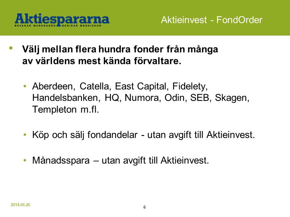 2014-06-26 6 Aktieinvest - FondOrder • Välj mellan flera hundra fonder från många av världens mest kända förvaltare. •Aberdeen, Catella, East Capital,