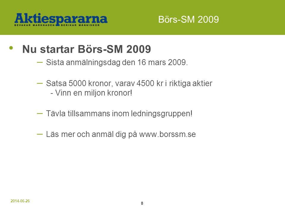 2014-06-26 8 Börs-SM 2009 • Nu startar Börs-SM 2009 – Sista anmälningsdag den 16 mars 2009. – Satsa 5000 kronor, varav 4500 kr i riktiga aktier - Vinn