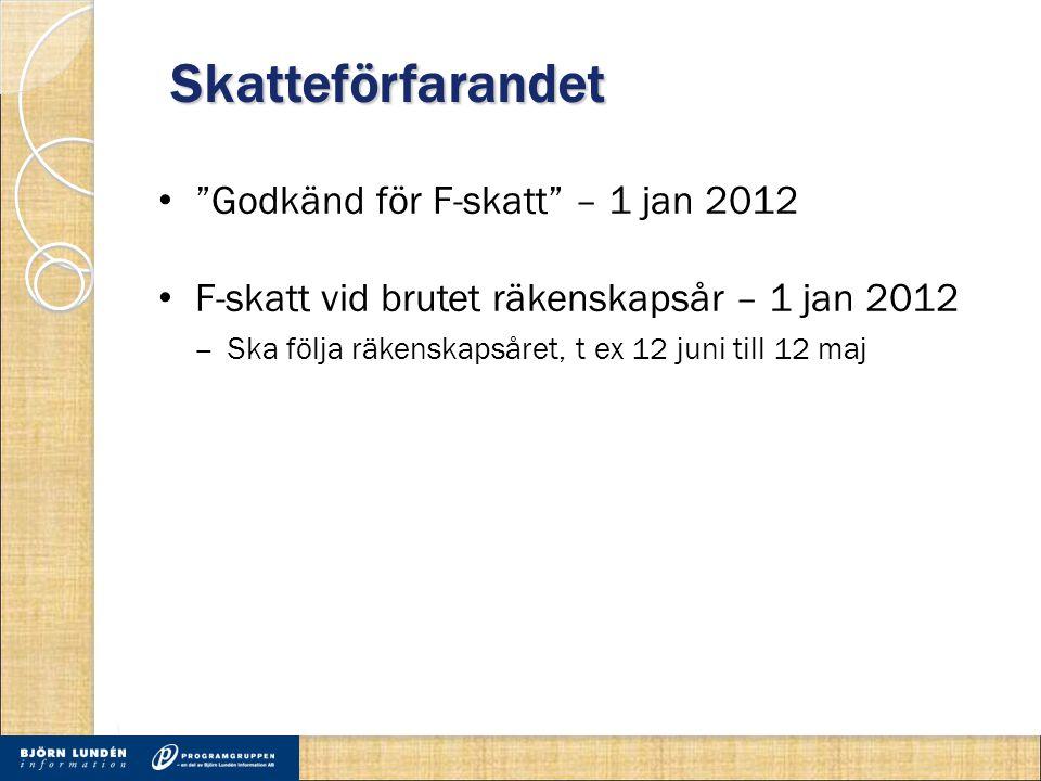 Skatteförfarandet • Godkänd för F-skatt – 1 jan 2012 • F-skatt vid brutet räkenskapsår – 1 jan 2012 ‒ Ska följa räkenskapsåret, t ex 12 juni till 12 maj