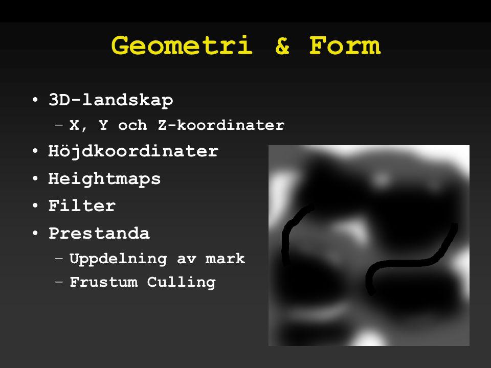 Geometri & Form •3D-landskap –X, Y och Z-koordinater •Höjdkoordinater •Heightmaps •Filter •Prestanda –Uppdelning av mark –Frustum Culling