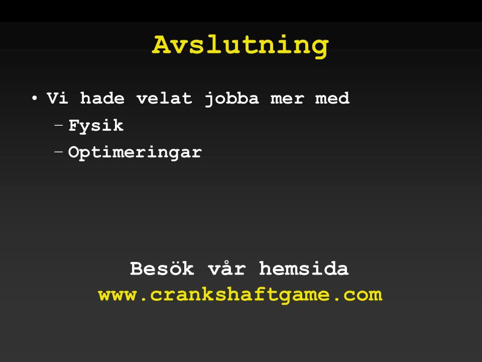 Avslutning Besök vår hemsida www.crankshaftgame.com •Vi hade velat jobba mer med –Fysik –Optimeringar