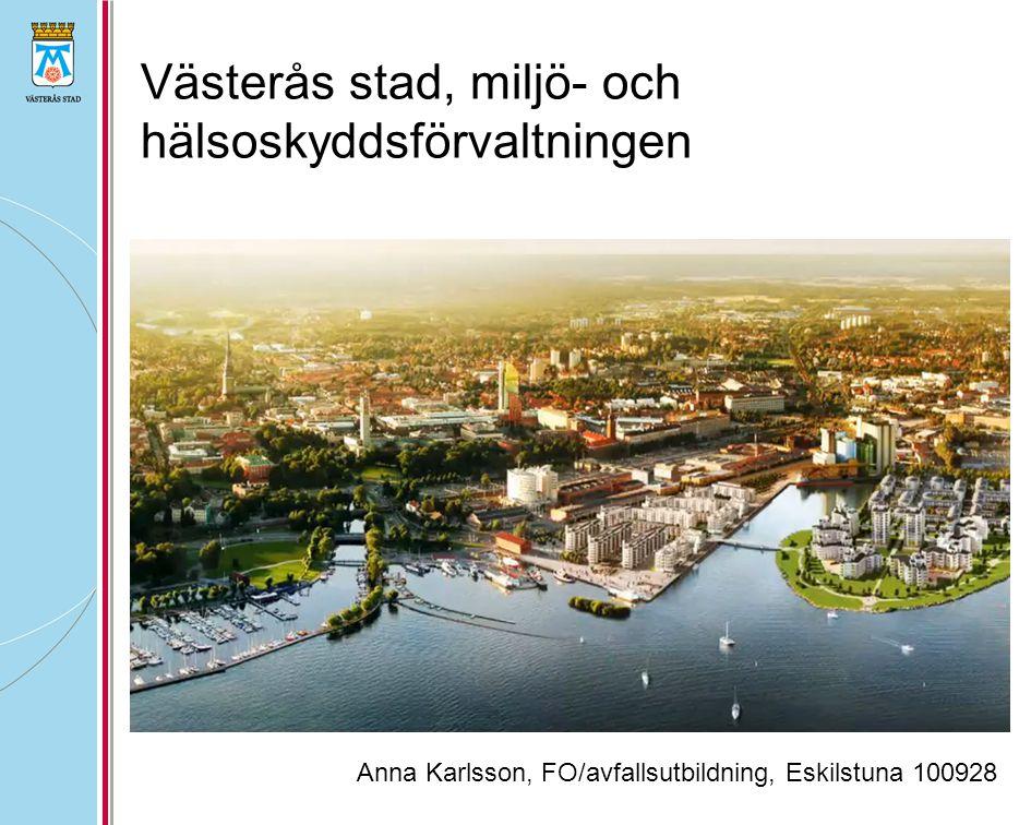 Västerås stad, miljö- och hälsoskyddsförvaltningen Anna Karlsson, FO/avfallsutbildning, Eskilstuna 100928