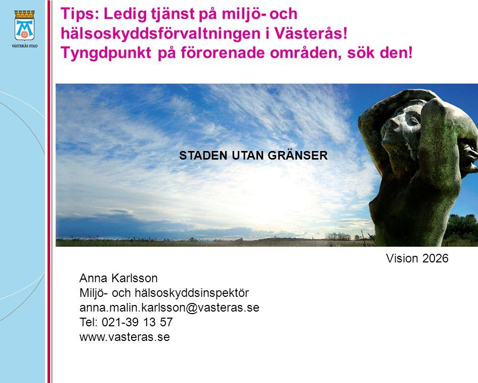 Tips: Ledig tjänst på miljö- och hälsoskyddsförvaltningen i Västerås! Tyngdpunkt på förorenade områden, sök den! STADEN UTAN GRÄNSER Anna Karlsson Mil
