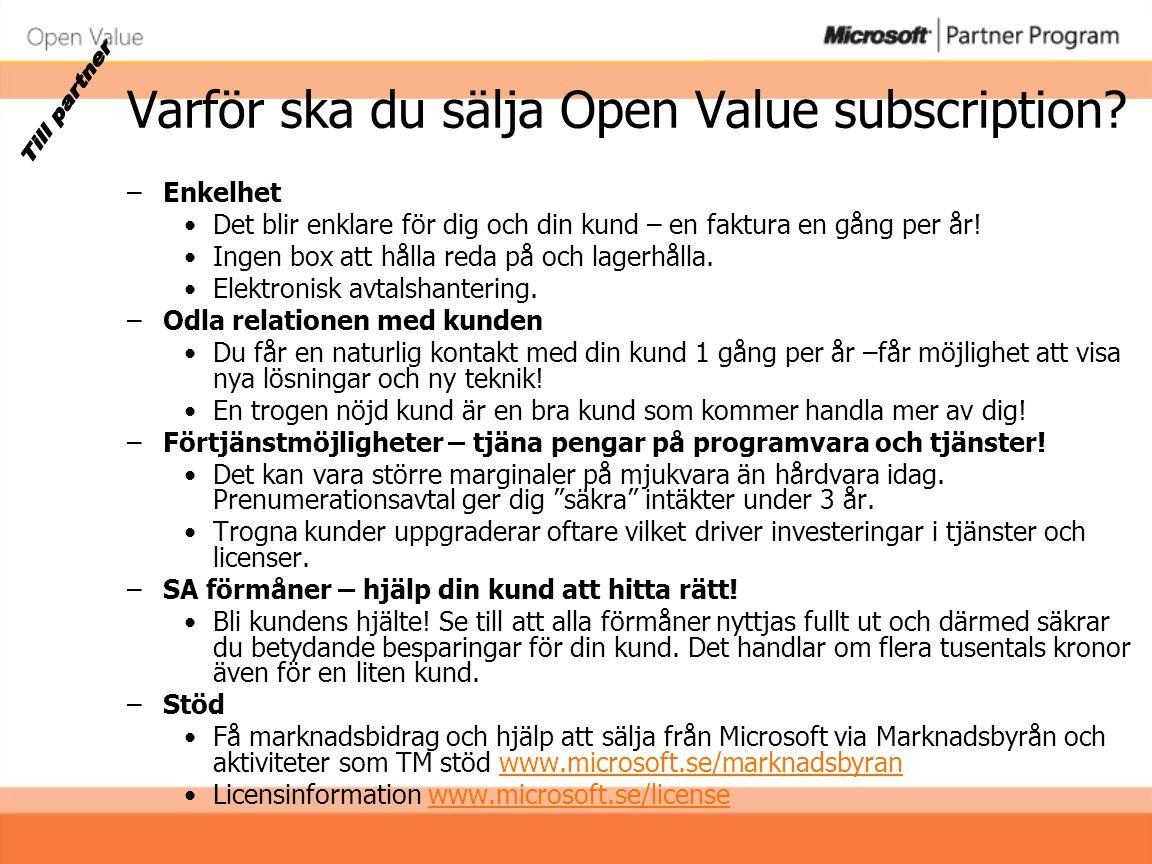 Varför ska du sälja Open Value subscription? –Enkelhet •Det blir enklare för dig och din kund – en faktura en gång per år! •Ingen box att hålla reda p
