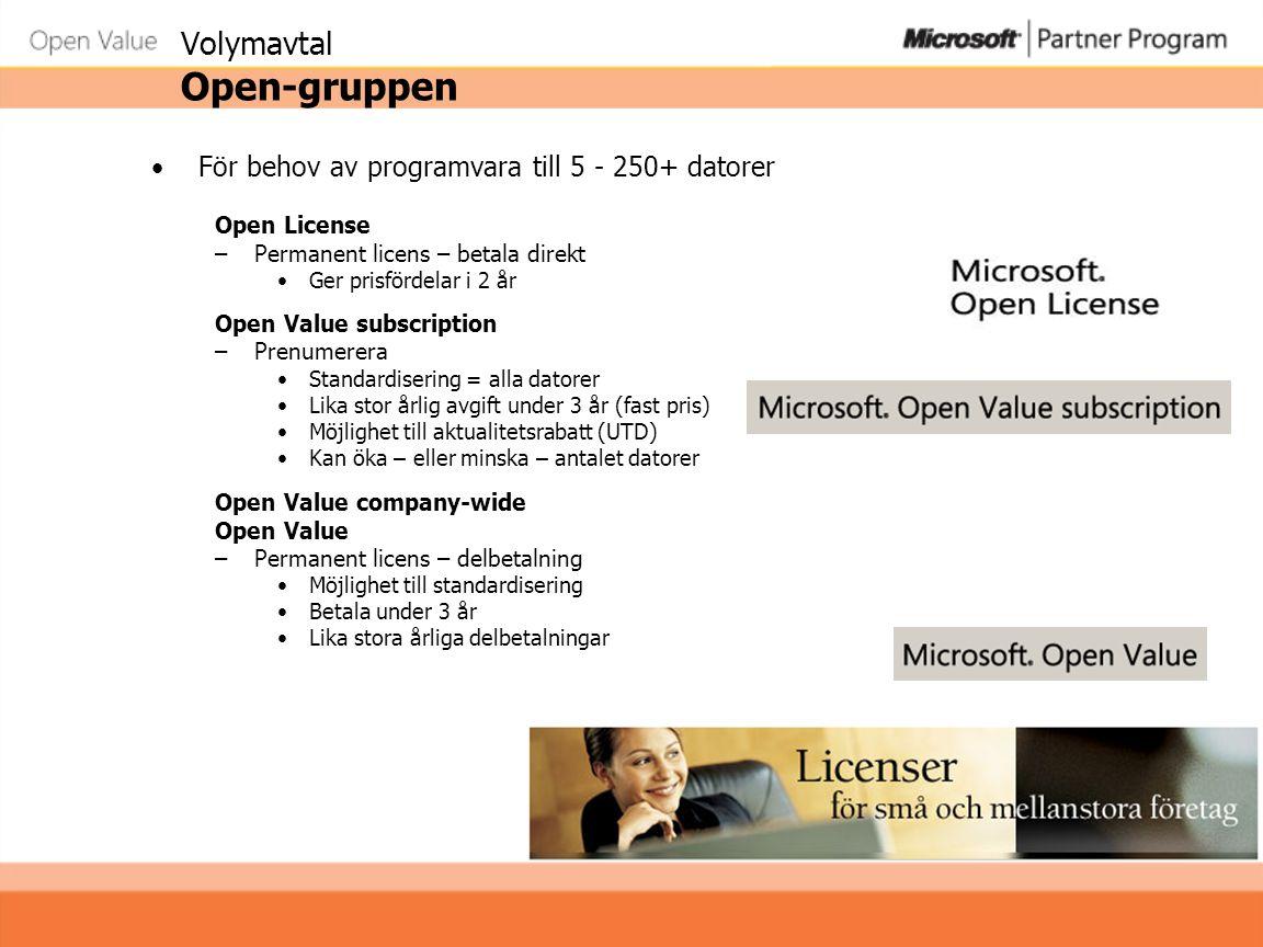 Volymavtal Open-gruppen •För behov av programvara till 5 - 250+ datorer Open License –Permanent licens – betala direkt •Ger prisfördelar i 2 år Open Value subscription –Prenumerera •Standardisering = alla datorer •Lika stor årlig avgift under 3 år (fast pris) •Möjlighet till aktualitetsrabatt (UTD) •Kan öka – eller minska – antalet datorer Open Value company-wide Open Value –Permanent licens – delbetalning •Möjlighet till standardisering •Betala under 3 år •Lika stora årliga delbetalningar