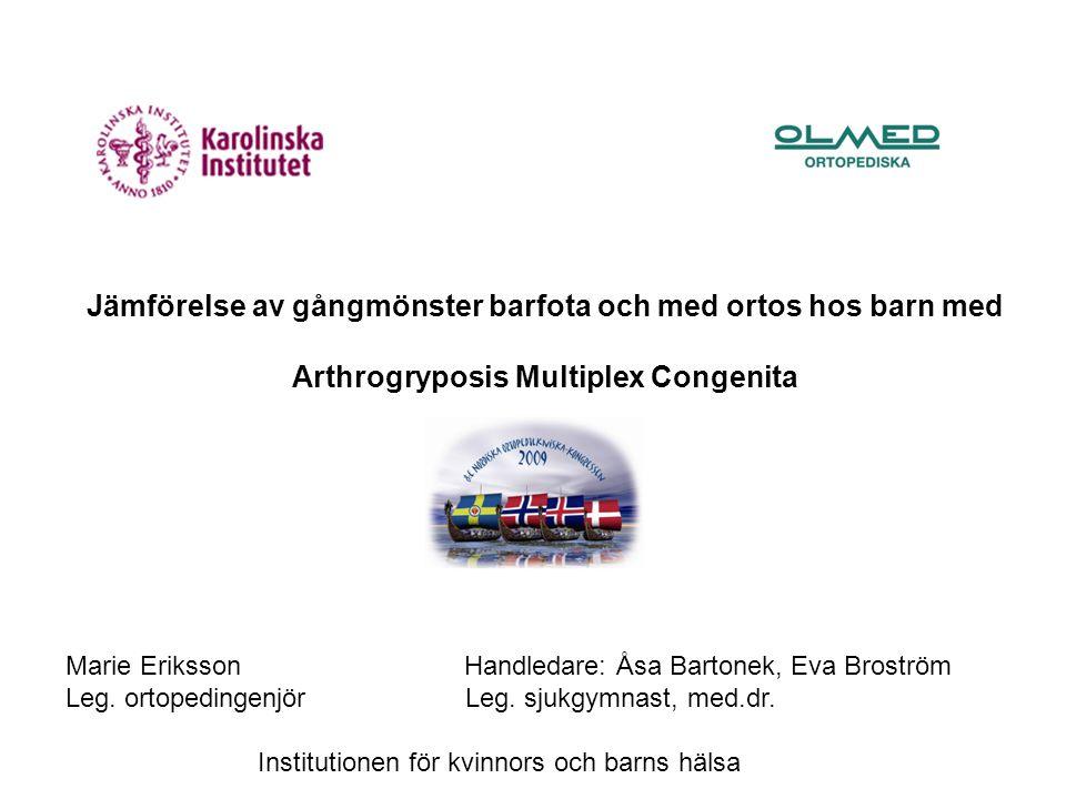 Jämförelse av gångmönster barfota och med ortos hos barn med Arthrogryposis Multiplex Congenita Marie Eriksson Handledare: Åsa Bartonek, Eva Broström