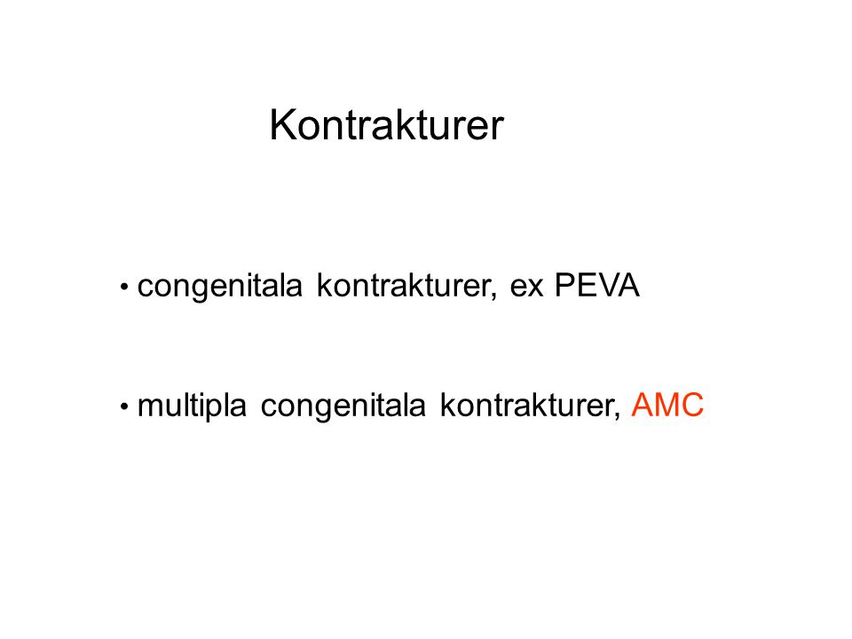 Kontrakturer • congenitala kontrakturer, ex PEVA • multipla congenitala kontrakturer, AMC