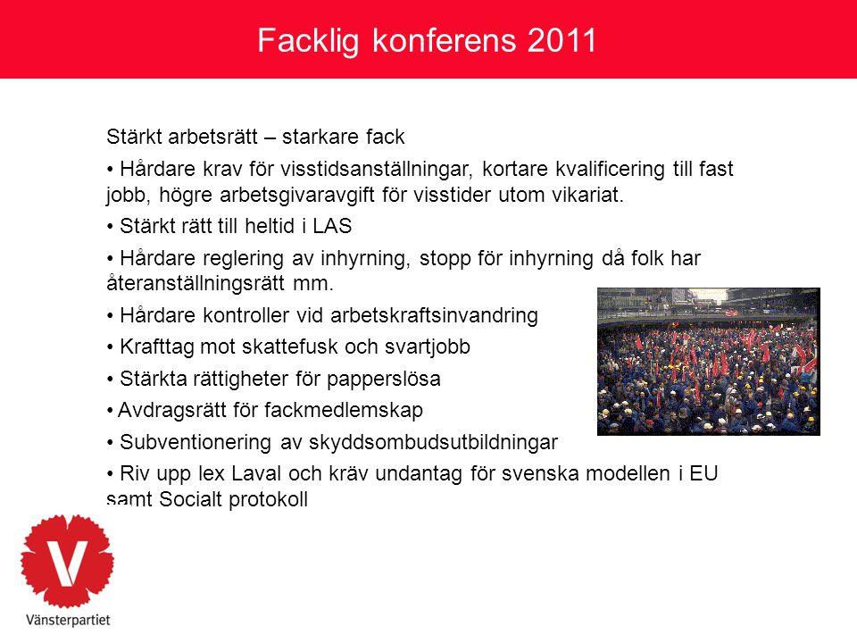 Facklig konferens 2011 Stärkt arbetsrätt – starkare fack • Hårdare krav för visstidsanställningar, kortare kvalificering till fast jobb, högre arbetsg