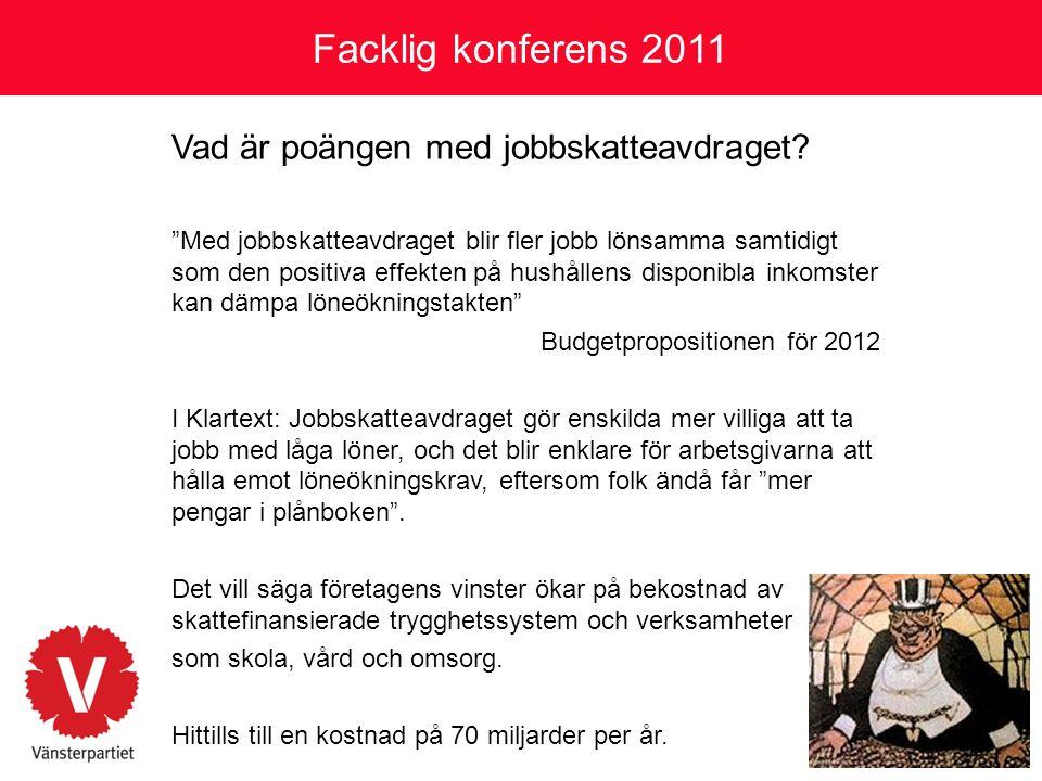 """Facklig konferens 2011 Vad är poängen med jobbskatteavdraget? """"Med jobbskatteavdraget blir fler jobb lönsamma samtidigt som den positiva effekten på h"""
