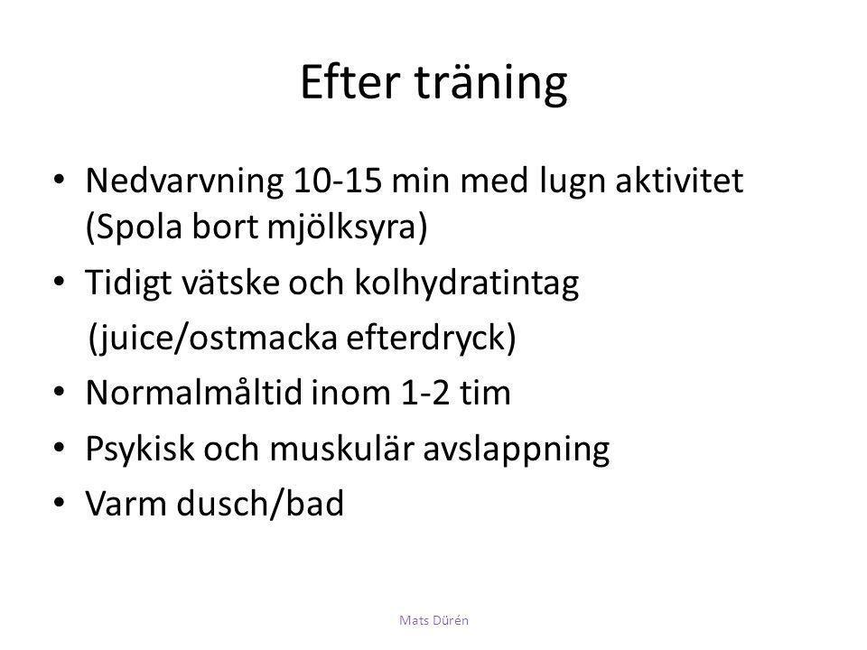 Efter träning • Nedvarvning 10-15 min med lugn aktivitet (Spola bort mjölksyra) • Tidigt vätske och kolhydratintag (juice/ostmacka efterdryck) • Norma