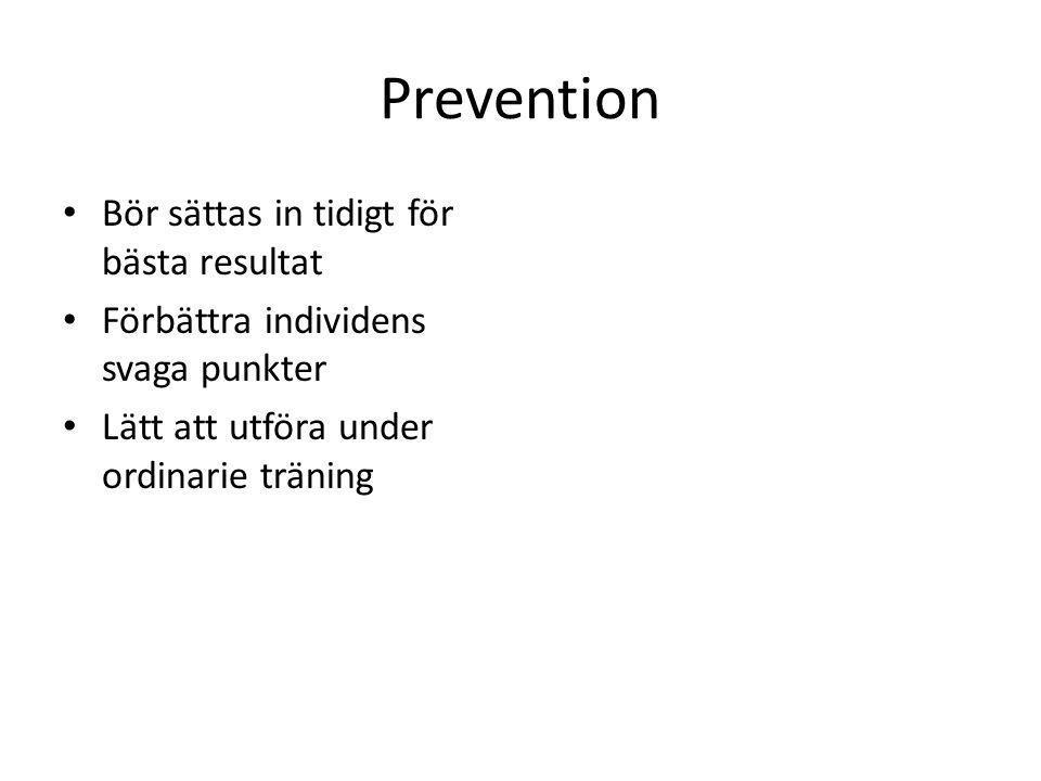 Prevention • Bör sättas in tidigt för bästa resultat • Förbättra individens svaga punkter • Lätt att utföra under ordinarie träning