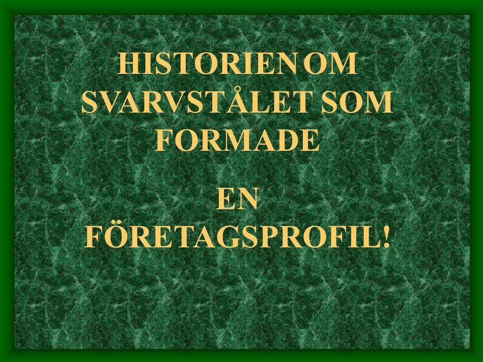 HISTORIEN OM SVARVSTÅLET SOM FORMADE EN FÖRETAGSPROFIL!