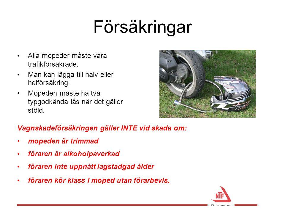 Försäkringar •Alla mopeder måste vara trafikförsäkrade. •Man kan lägga till halv eller helförsäkring. •Mopeden måste ha två typgodkända lås när det gä
