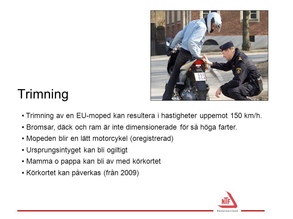 Trimning • Trimning av en EU-moped kan resultera i hastigheter uppemot 150 km/h. • Bromsar, däck och ram är inte dimensionerade för så höga farter. •