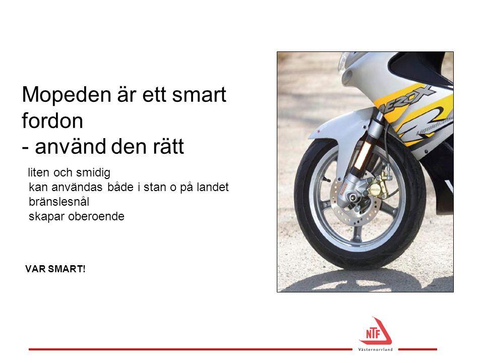 Mopeden är ett smart fordon - använd den rätt liten och smidig kan användas både i stan o på landet bränslesnål skapar oberoende VAR SMART!