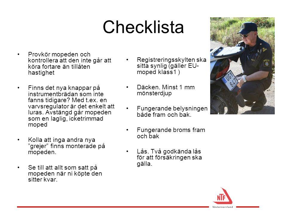 Checklista •Provkör mopeden och kontrollera att den inte går att köra fortare än tillåten hastighet •Finns det nya knappar på instrumentbrädan som int