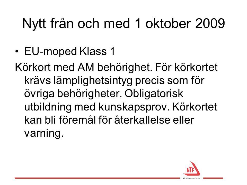 Nytt från och med 1 oktober 2009 •EU-moped Klass 1 Körkort med AM behörighet. För körkortet krävs lämplighetsintyg precis som för övriga behörigheter.
