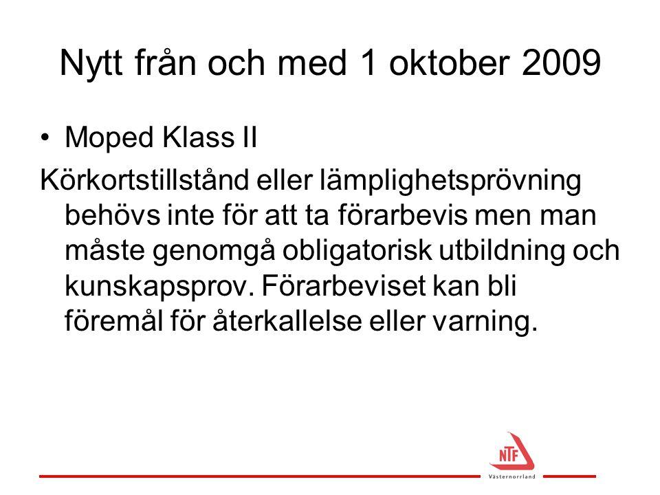 Nytt från och med 1 oktober 2009 •Moped Klass II Körkortstillstånd eller lämplighetsprövning behövs inte för att ta förarbevis men man måste genomgå o