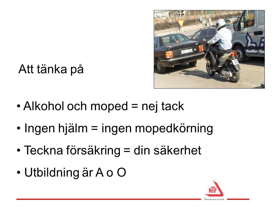 Att tänka på • Alkohol och moped = nej tack • Ingen hjälm = ingen mopedkörning • Teckna försäkring = din säkerhet • Utbildning är A o O