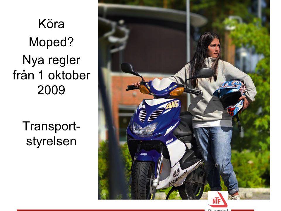 Köra Moped? Nya regler från 1 oktober 2009 Transport- styrelsen