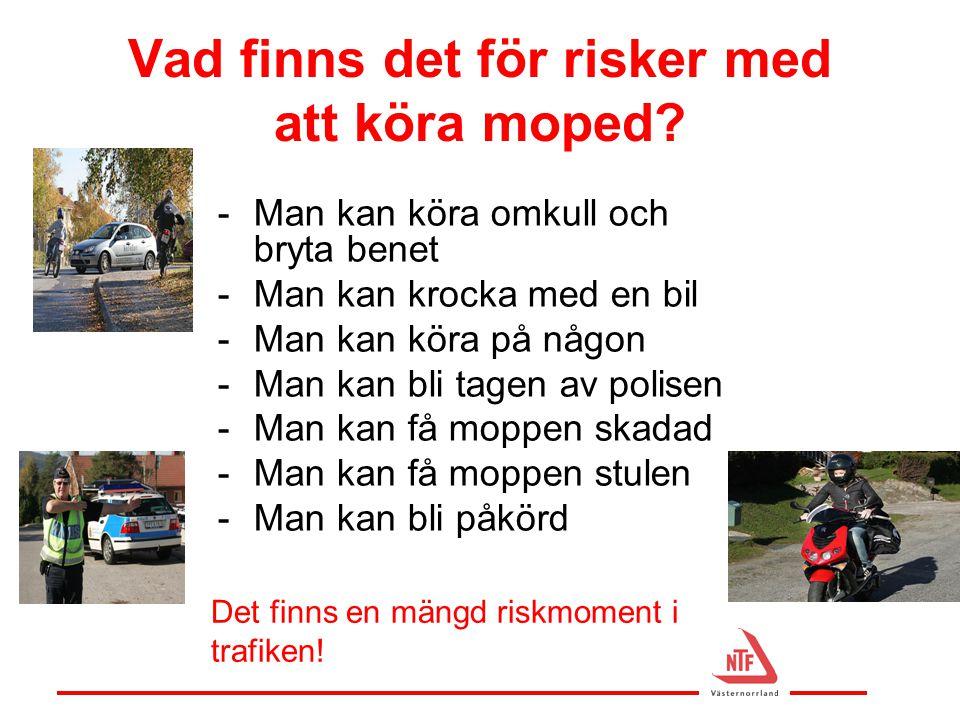 Vad finns det för risker med att köra moped? -Man kan köra omkull och bryta benet -Man kan krocka med en bil -Man kan köra på någon -Man kan bli tagen