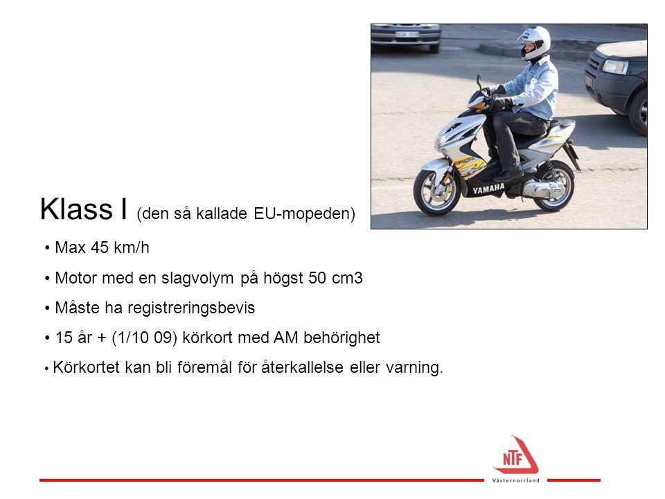 Klass I (den så kallade EU-mopeden) • Max 45 km/h • Motor med en slagvolym på högst 50 cm3 • Måste ha registreringsbevis • 15 år + (1/10 09) körkort m