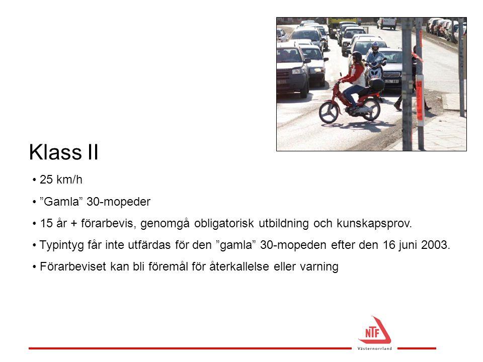 """Klass II • 25 km/h • """"Gamla"""" 30-mopeder • 15 år + förarbevis, genomgå obligatorisk utbildning och kunskapsprov. • Typintyg får inte utfärdas för den """""""