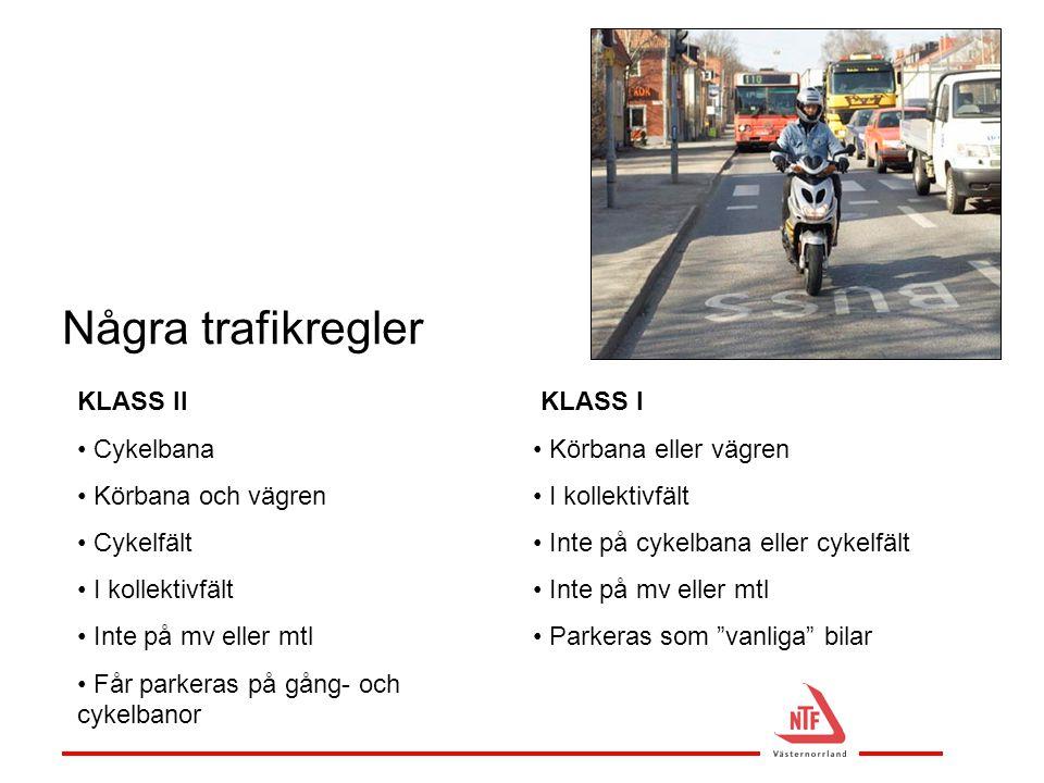"""Några trafikregler KLASS I • Körbana eller vägren • I kollektivfält • Inte på cykelbana eller cykelfält • Inte på mv eller mtl • Parkeras som """"vanliga"""