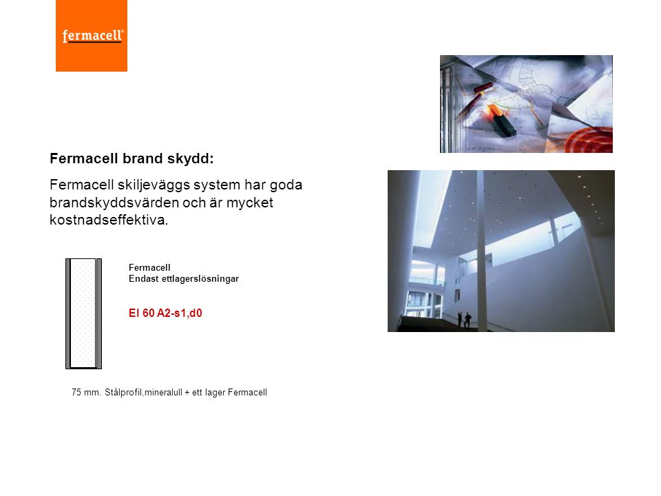 Fermacell brand skydd: Fermacell skiljeväggs system har goda brandskyddsvärden och är mycket kostnadseffektiva. Fermacell Endast ettlagerslösningar EI