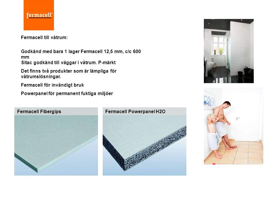 Fermacell till våtrum: Godkänd med bara 1 lager Fermacell 12,5 mm, c/c 600 mm Sitac godkänd till väggar i våtrum. P-märkt Det finns två produkter som
