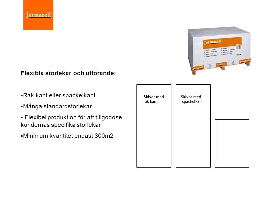 Flexibla storlekar och utförande:  Rak kant eller spackelkant  Många standardstorlekar  Flexibel produktion för att tillgodose kundernas specifika
