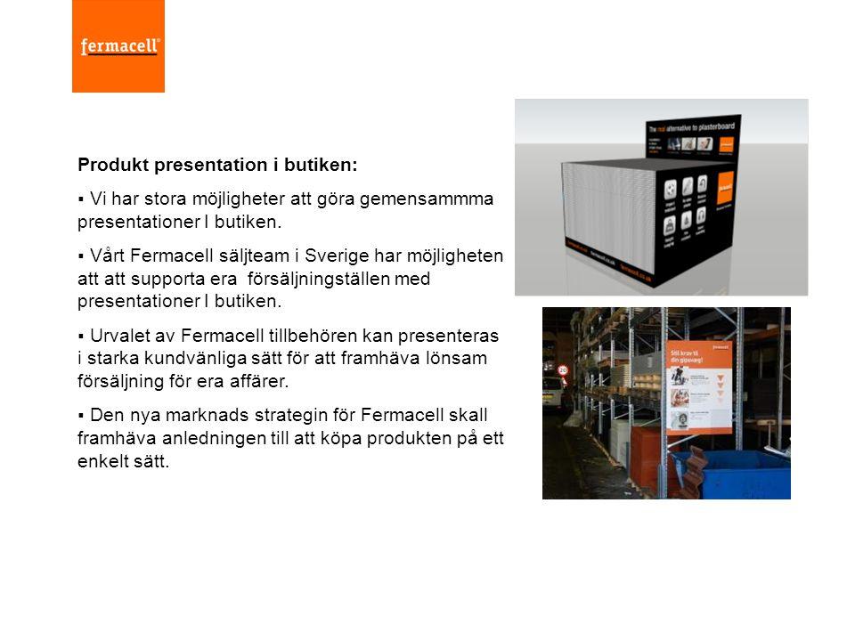 Produkt presentation i butiken:  Vi har stora möjligheter att göra gemensammma presentationer I butiken.  Vårt Fermacell säljteam i Sverige har möjl