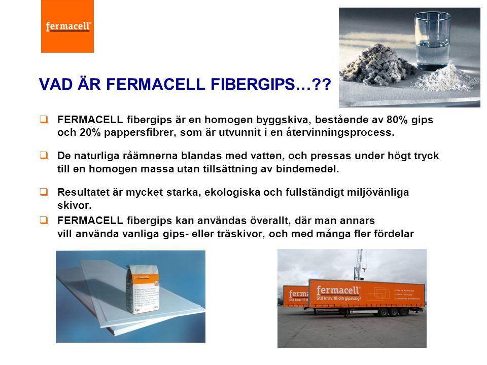 VAD ÄR FERMACELL FIBERGIPS…??  FERMACELL fibergips är en homogen byggskiva, bestående av 80% gips och 20% pappersfibrer, som är utvunnit i en återvin
