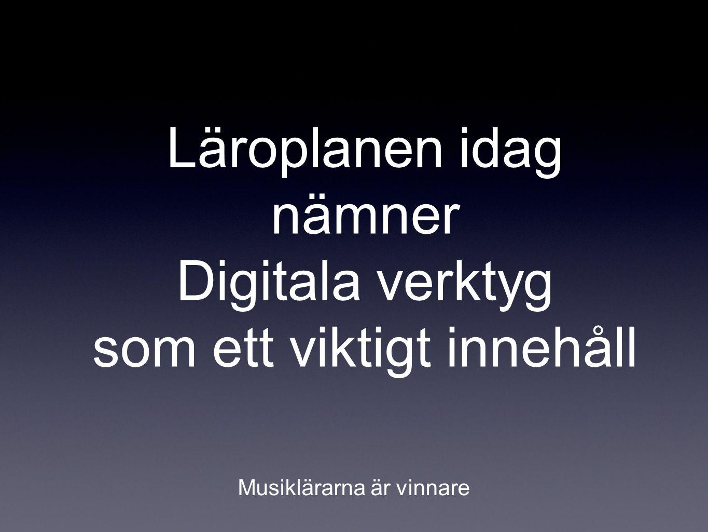 Läroplanen idag nämner Digitala verktyg som ett viktigt innehåll Musiklärarna är vinnare