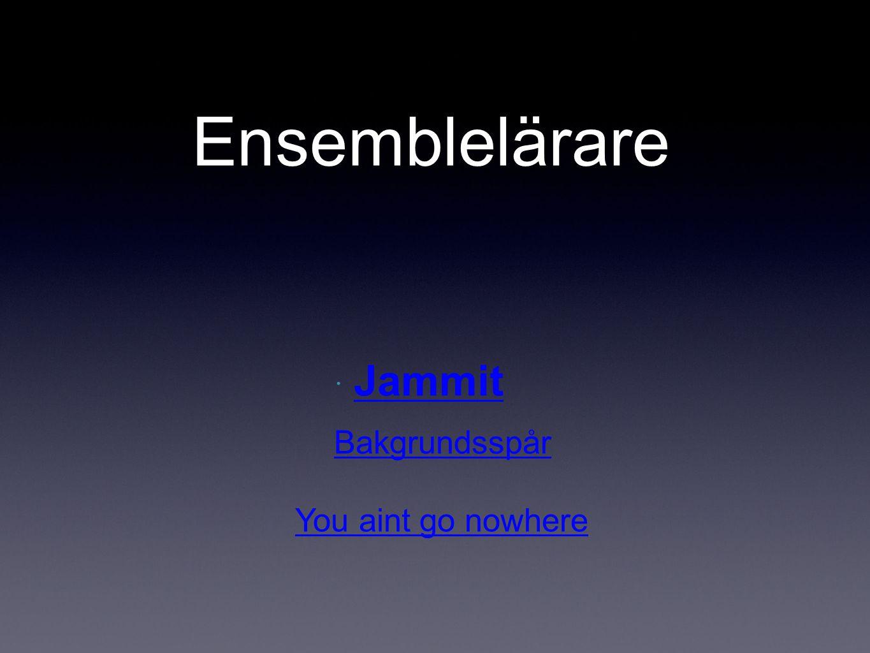 Ensemblelärare  Jammit Jammit Bakgrundsspår You aint go nowhere