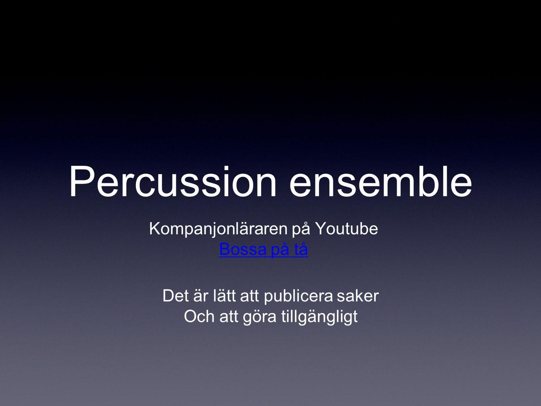 Percussion ensemble Kompanjonläraren på Youtube Bossa på tå Det är lätt att publicera saker Och att göra tillgängligt