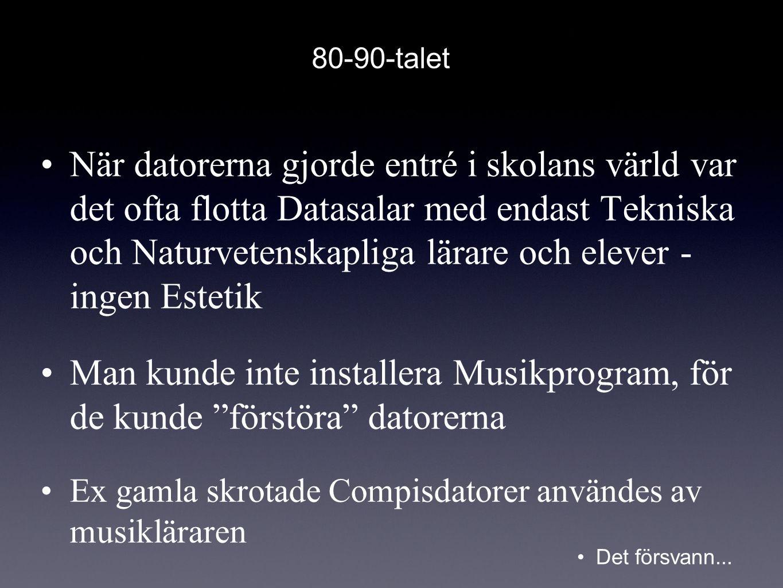 •När datorerna gjorde entré i skolans värld var det ofta flotta Datasalar med endast Tekniska och Naturvetenskapliga lärare och elever - ingen Estetik •Man kunde inte installera Musikprogram, för de kunde förstöra datorerna •Ex gamla skrotade Compisdatorer användes av musikläraren 80-90-talet •Det försvann...