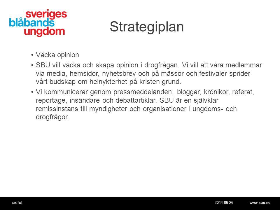 2014-06-26www.sbu.nusidfot Strategiplan •Väcka opinion •SBU vill väcka och skapa opinion i drogfrågan.