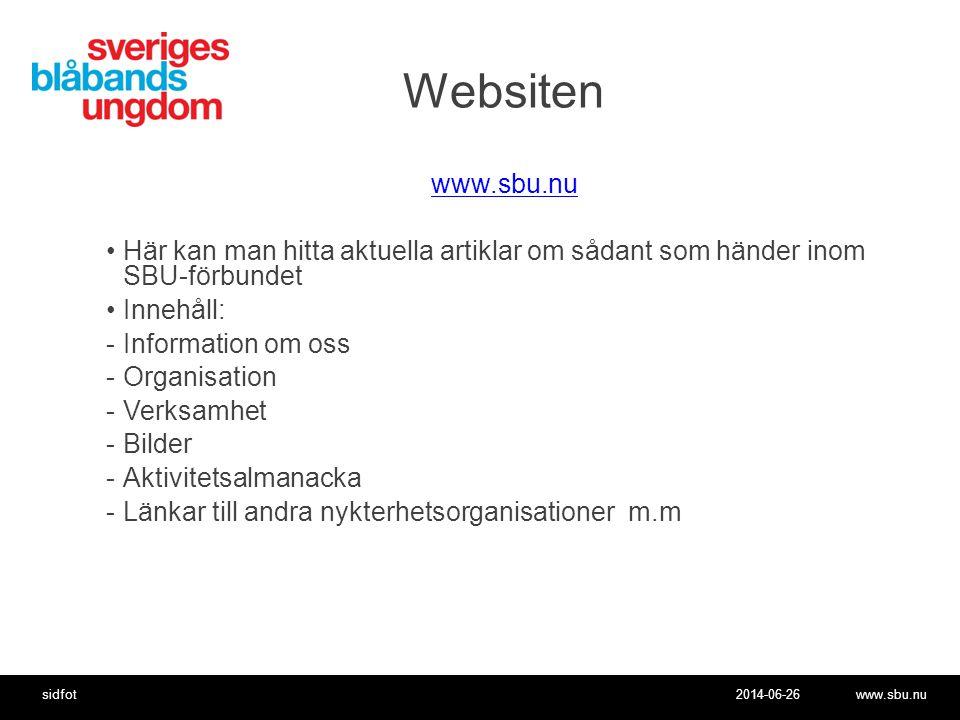 2014-06-26www.sbu.nusidfot Websiten www.sbu.nu •Här kan man hitta aktuella artiklar om sådant som händer inom SBU-förbundet •Innehåll: -Information om oss -Organisation -Verksamhet -Bilder -Aktivitetsalmanacka -Länkar till andra nykterhetsorganisationer m.m