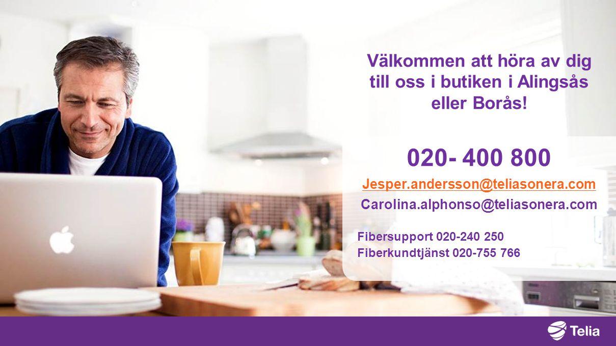 Fibersupport 020-240 250 Fiberkundtjänst 020-755 766 Välkommen att höra av dig till oss i butiken i Alingsås eller Borås! 020- 400 800 Jesper.andersso