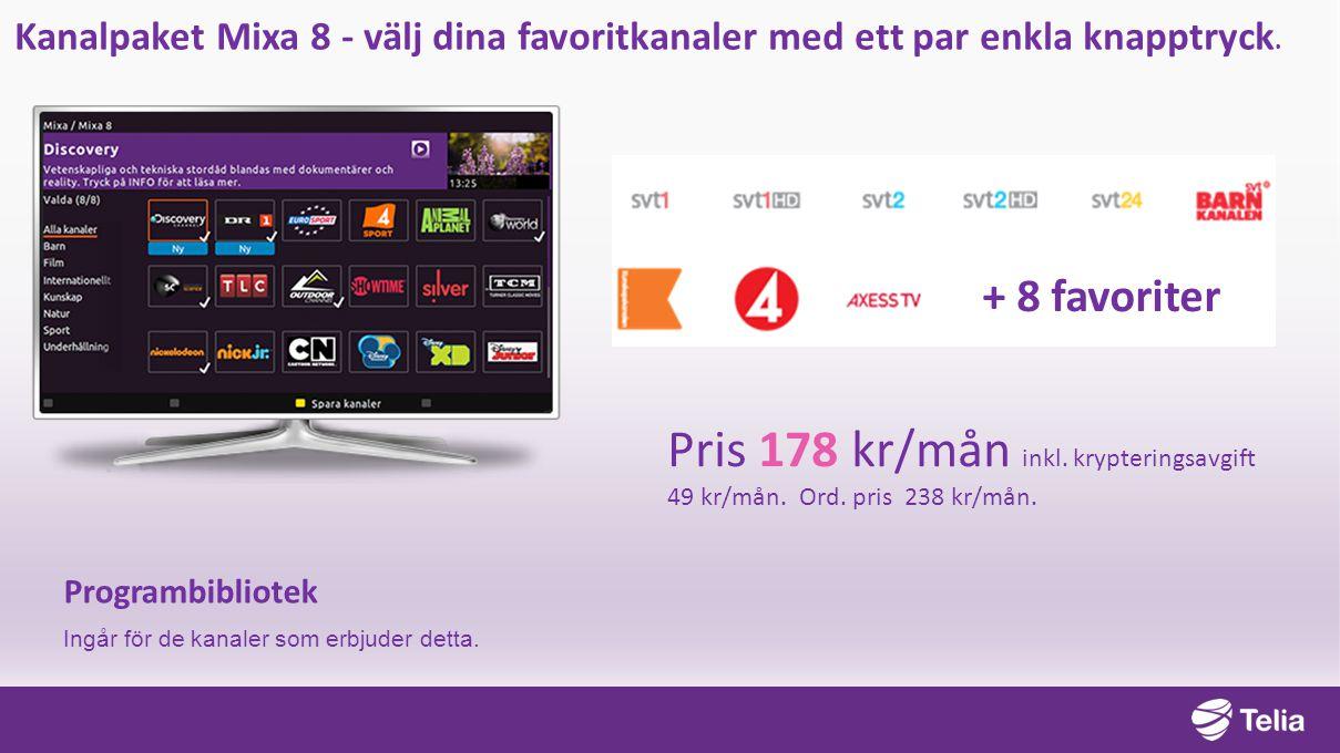 Kanalpaket Mixa 8 - välj dina favoritkanaler med ett par enkla knapptryck. Pris 178 kr/mån inkl. krypteringsavgift 49 kr/mån. Ord. pris 238 kr/mån. Pr